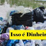 7 Oportunidades Para Você Ganhar Dinheiro com Lixo Plástico